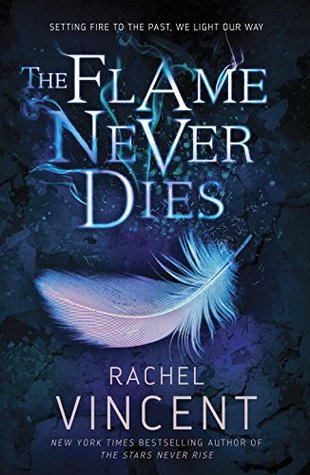 The Flame Never Dies (The Stars Never Rise Duology #2) – Rachel Vincent