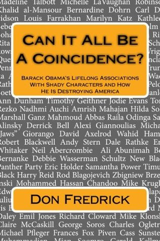 Can It All Be A Coincidence?: Barack Obama's Lifelong Associations With Shady Characters and How He Is Destroying America