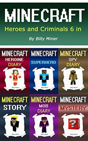 Minecraft: Heroes and Criminals 6 in 1 (Minecraft Box Set, Minecraft Hero, Minecraft Diaries, Minecraft Bundle, Minecraft Childrens Books, Minecraft Girl, Minecraft Spy)