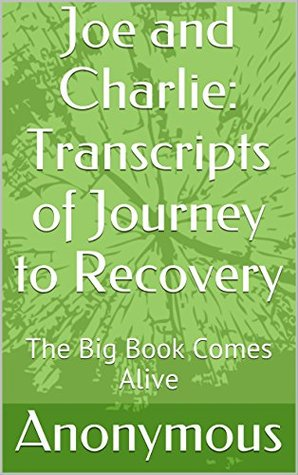 Joe and Charlie: Transcripts of Journey to Recovery: The Big Book Comes Alive