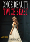 Once Beauty Twice Beast by Cameron Jace