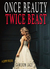 Once Beauty Twice Beast