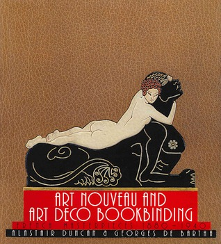 Art Nouveau and Art Deco Bookbinding: French Masterpieces, 1880-1940