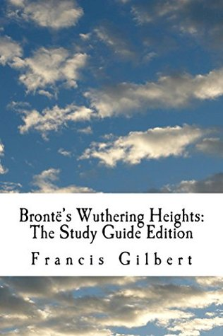 Brontë's Wuthering Heights (Annotated): The Study Guide Edition (Creative Study Guide Editions Book 7)
