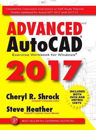 Advanced AutoCAD 2017: Exercise Workbook