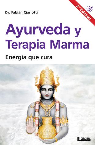 Ayurveda y terapia Marma 2°ed: Energía que cura por Fabian Ciarlotti
