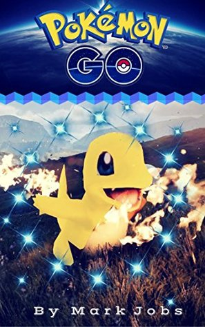 Pokemon Go: Gotta Catch'em All Son(Pokemon Go Tips,Pokemon Go Book,Pokemon Go,Pokemon Go Guide Book,Pokemon Go Hacks,Pokemon Go Secrets,Ultimate Guide,Tricks, Strategies,Hints) (Pokémon Go)