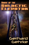 House of the Galactic Elevator (Beginner's Guide to Invading Earth #2)