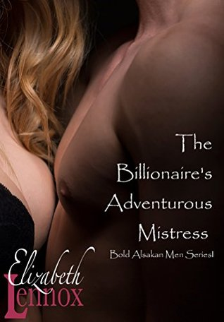 The Billionaire's Adventurous Mistress (Bold, Alaskan Men, #4)