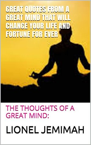 GREAT QUOTES FROM A GREAT MIND THAT WILL CHANGE YOUR LIFE AND FORTUNE FOR EVER: THE THOUGHTS OF A GREAT MIND: GREAT QUOTES OF WISDOM FOR GREAT MINDS: