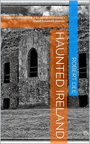 Haunted Ireland: A spine chilling look into some of Ireland's most haunted places.