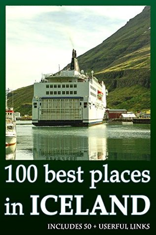 100 best places to travel in ICELAND. Step-by-step journey: Iceland travel guide 2016 book. Includes more that 50 useful links. Everything you need to travel.