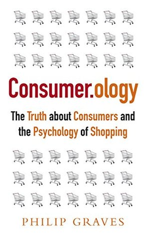 consumerology-the-truth-about-consumers-and-the-psychology-of-shopping
