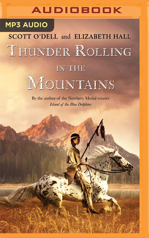 Ebook Thunder Rolling in the Mountains by Scott O'Dell PDF!