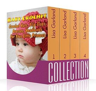 Baby Crochet Collection: Crochet Hats, Flip-Flops, Dresses, Headbands For Your Little Princess: (Crochet Books Patterns, Crochet Projects)