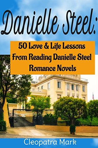 50 Love and Life Lessons from Reading Danielle Steel Romance Novels