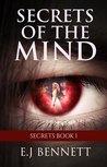 Secrets of the Mind by E.J. Bennett
