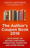 The Author's Coupon Book: Save Money on Editing, Publishing, Formatting, Marketing, and Cover Design!