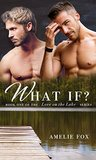 What If: A M/M Gay Romance Novella (Love On The Lake Book 1)