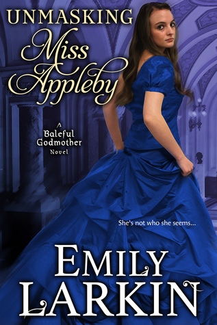 Unmasking Miss Appleby (Baleful Godmother, #1)