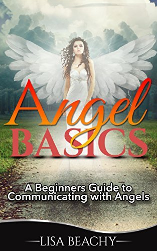 Angel Basics: A Beginner's Guide To Communicating with Angels