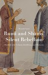 Rumi and Shams' Silent Rebellion: Parallels with Vedanta, Buddhism, and Shaivism