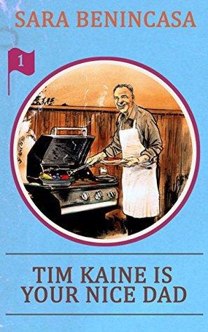 Tim Kaine Is Your Nice Dad by Sara Benincasa