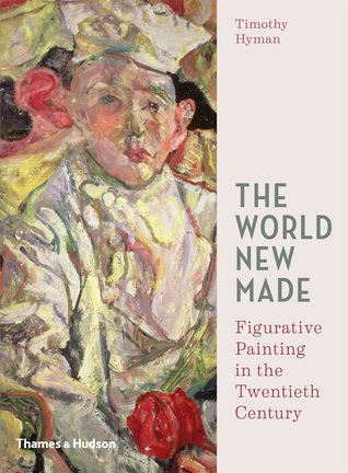 The World New Made: Figurative Painting in the Twentieth Century