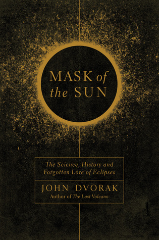 Mask of the Sun: The Science, History and Forgotten Lore of Eclipses