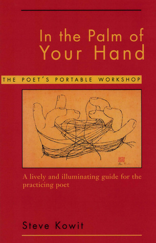 In the palm of your hand: a poet's portable workshop by Steve Kowit