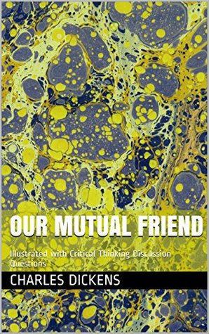 Our Mutual Friend: Illustrated with Critical Thinking Discussion Questions