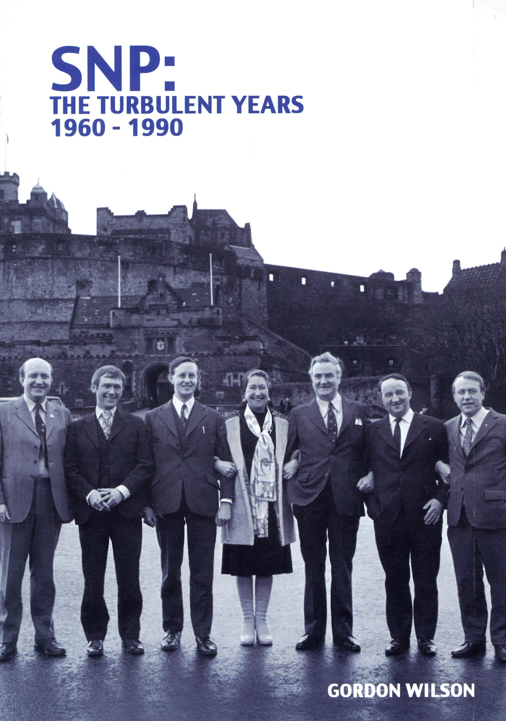 SNP: The Turbulent Years 1960 - 1990: A History of the Scottish National Party