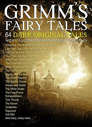 Grimm's Fairy Tales: 64 Dark Original Tales With 62 Illustrations (Also Free Links to Audio Files)