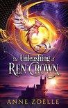 The Unleashing of Ren Crown by Anne Zoelle