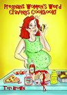Pregnant Women's Weird Cravings Cookbook!: When you just HAFTA have it!