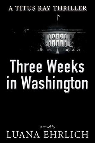 Three Weeks in Washington (Titus Ray Thriller #3)