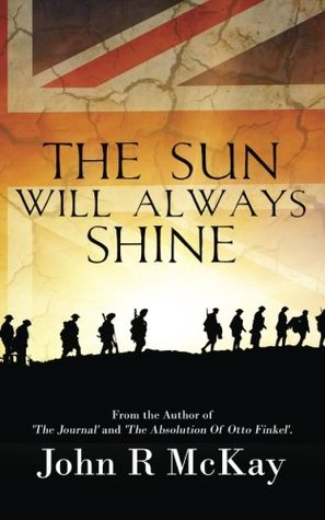 The Sun Will Always Shine by John R. McKay