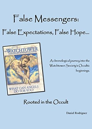 False Messengers: False Expectations, False Hope...: Rooted In the Occult