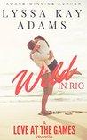 Wild in Rio: A Love at the Games Novella