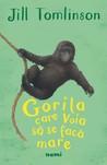 Gorila care voia ...