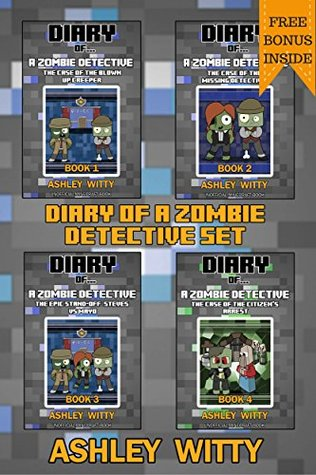 Diary of A Zombie Detective Book Set {An Unofficial Minecraft Book}: Case of the Blown Up Creeper, Case of the Missing Detective, Epic Stand-off: Steves VS. MAYO, Case of the Citizen's Arrest