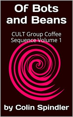 Of Bots and Beans: CULT Group Coffee Sequence A Sci-Fi Comedy in Four Volumes Volume 1