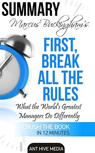 Summary Marcus Buckingham's First Break All the Rules: What the World's Greatest Managers Do Differently