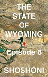 The State of Wyoming: Episode 8 -- SHOSHONI