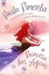 Princesa das águas by Paula Pimenta