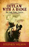 Outlaw with a Badge: The Frank Palmer Stories (The Frank Palmer Western Stories Book 3)