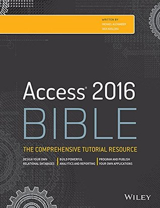 Access 2016 Bible: The Comprehensive Tutorial Guide