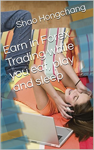 Earn in Forex Trading while you eat, play and sleep