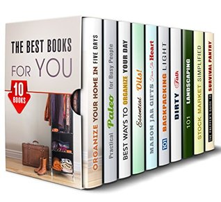 The Best Books for You Box Set (10 in 1): Time Management, Cooking, Essential Oils, Mason Jar Gifts, Backpacking, Dirty Talk, Landscaping, Stock Market, ... Much More (DIY Hacks & Home Organization)