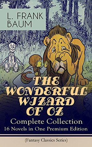 THE WONDERFUL WIZARD OF OZ – Complete Collection: 16 Novels in One Premium Edition (Fantasy Classics Series): The most Beloved Children's Books about the Adventures in the Magical Land of Oz